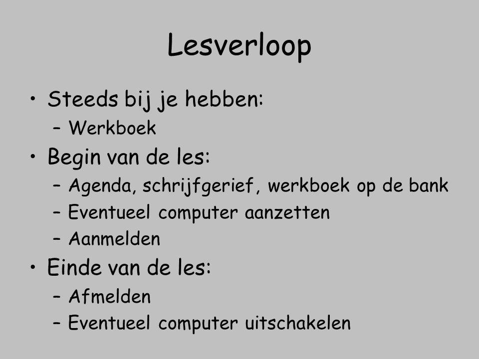 Lesverloop Steeds bij je hebben: –Werkboek Begin van de les: –Agenda, schrijfgerief, werkboek op de bank –Eventueel computer aanzetten –Aanmelden Eind