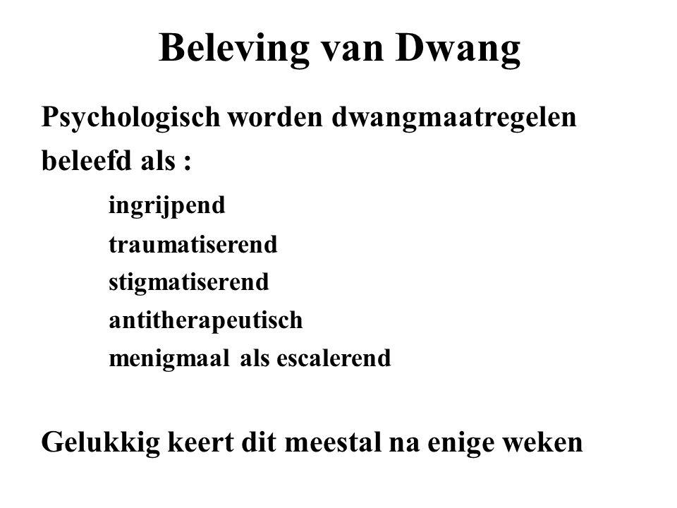 Psychologisch worden dwangmaatregelen beleefd als : ingrijpend traumatiserend stigmatiserend antitherapeutisch menigmaal als escalerend Gelukkig keert