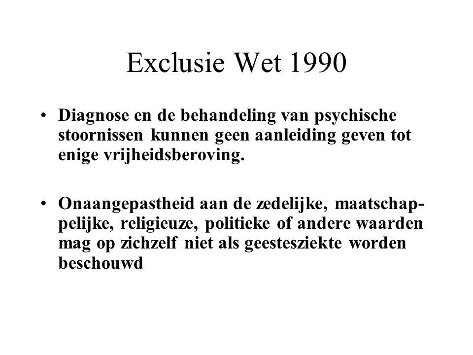 Exclusie Wet 1990 Diagnose en de behandeling van psychische stoornissen kunnen geen aanleiding geven tot enige vrijheidsberoving. Onaangepastheid aan