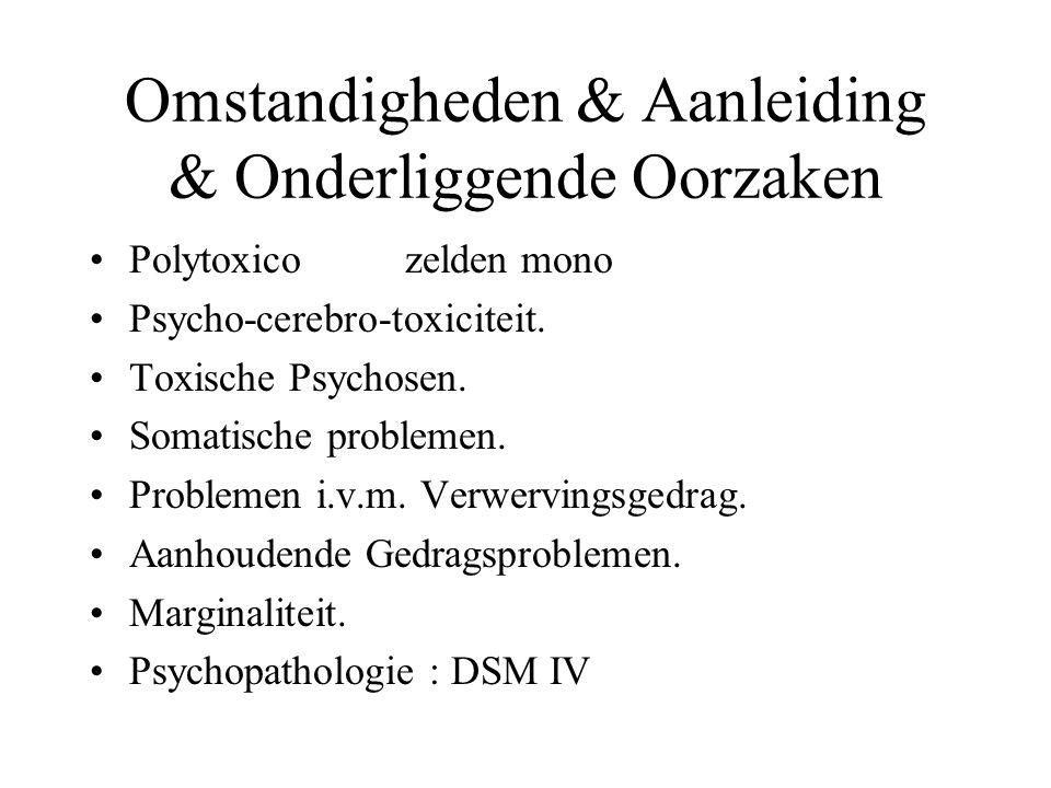 Omstandigheden & Aanleiding & Onderliggende Oorzaken Polytoxicozelden mono Psycho-cerebro-toxiciteit. Toxische Psychosen. Somatische problemen. Proble