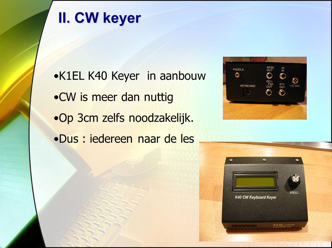 27 II.CW keyer K1EL K40 Keyer in aanbouw CW is meer dan nuttig Op 3cm zelfs noodzakelijk.