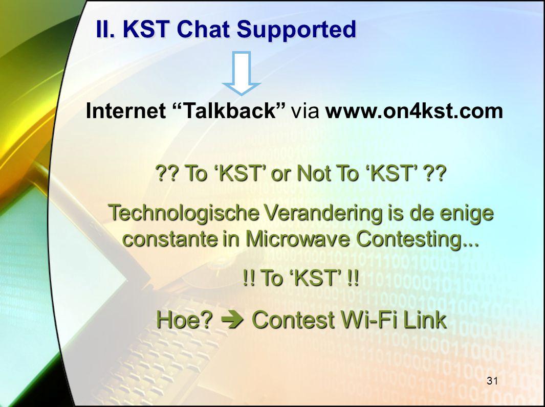 31 II.KST Chat Supported Internet Talkback via www.on4kst.com ?.