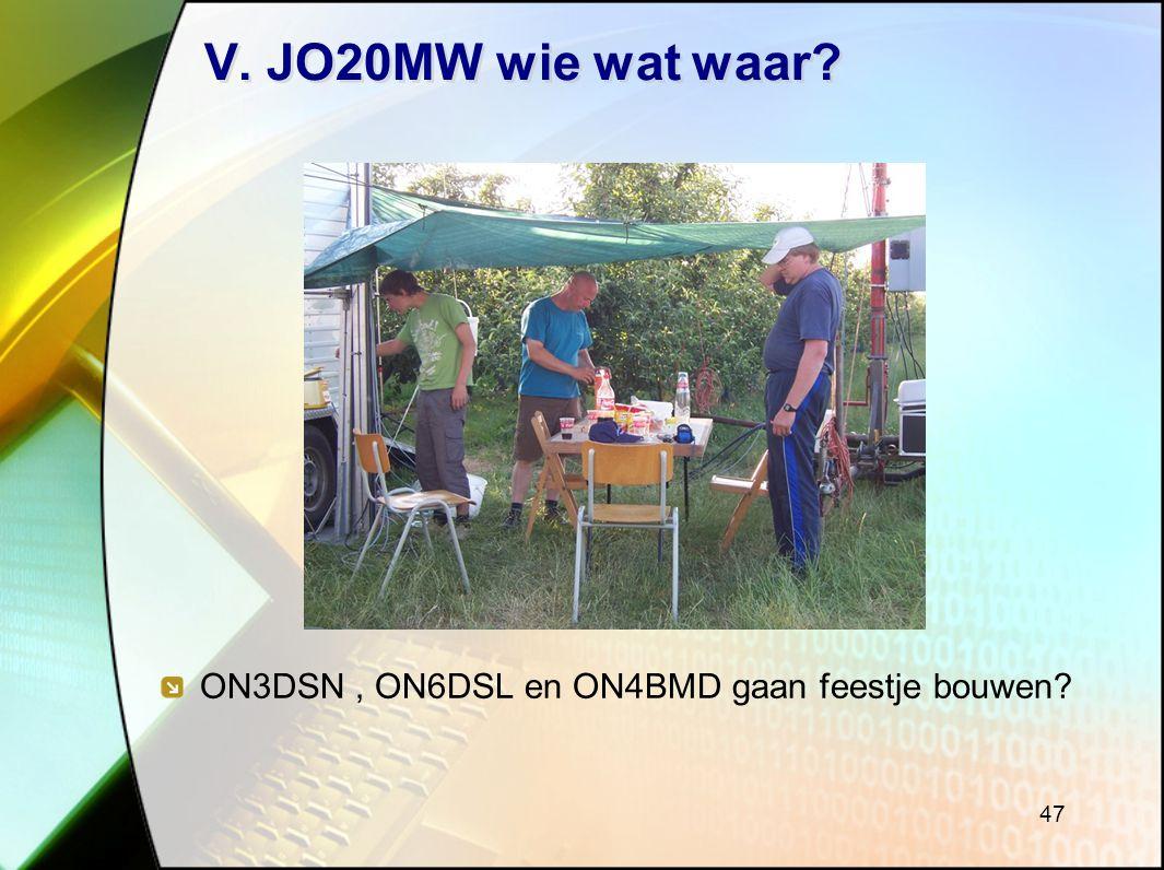 47 V. JO20MW wie wat waar? ON3DSN, ON6DSL en ON4BMD gaan feestje bouwen?