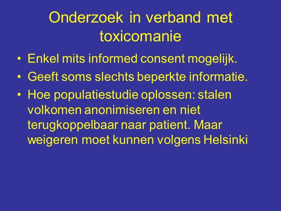 Onderzoek in verband met toxicomanie Enkel mits informed consent mogelijk.