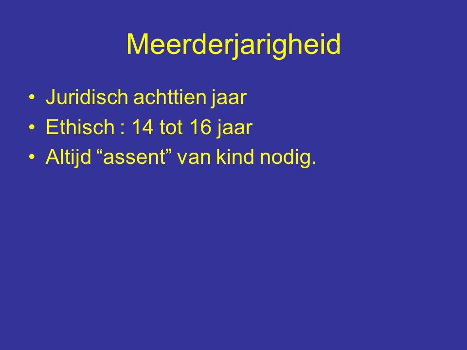 Meerderjarigheid Juridisch achttien jaar Ethisch : 14 tot 16 jaar Altijd assent van kind nodig.