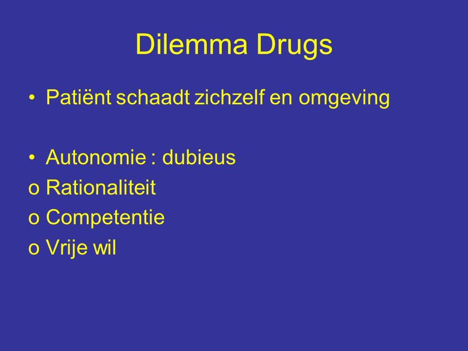 Dilemma Drugs Patiënt schaadt zichzelf en omgeving Autonomie : dubieus oRationaliteit oCompetentie oVrije wil