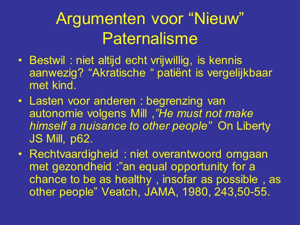 Argumenten voor Nieuw Paternalisme Bestwil : niet altijd echt vrijwillig, is kennis aanwezig.