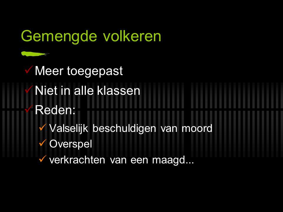 Gemengde volkeren Meer toegepast Niet in alle klassen Reden: Valselijk beschuldigen van moord Overspel verkrachten van een maagd...