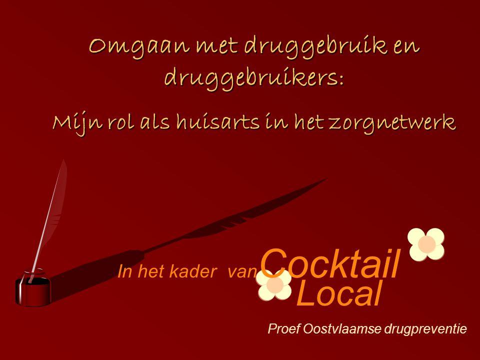 Omgaan met druggebruik en druggebruikers : Mijn rol als huisarts in het zorgnetwerk Local In het kader van Cocktail Proef Oostvlaamse drugpreventie