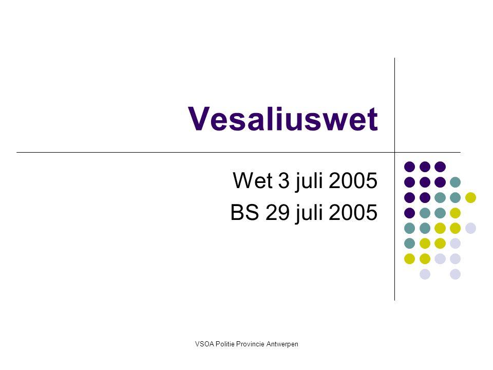VSOA Politie Provincie Antwerpen Vesaliuswet Wet 3 juli 2005 BS 29 juli 2005