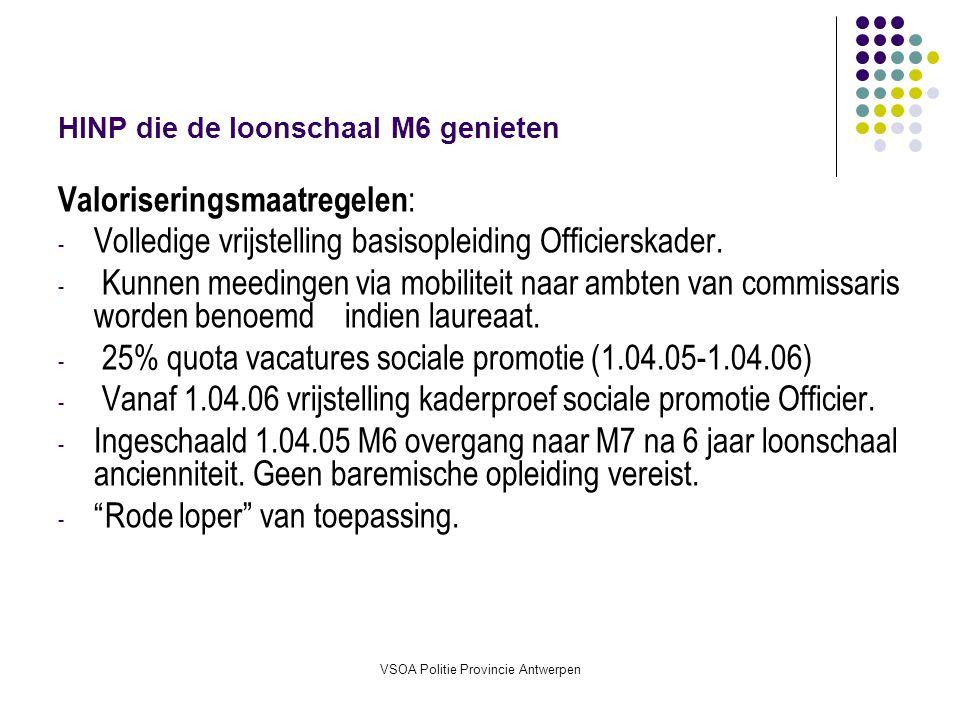 VSOA Politie Provincie Antwerpen HINP die de loonschaal M6 genieten Valoriseringsmaatregelen : - Volledige vrijstelling basisopleiding Officierskader.