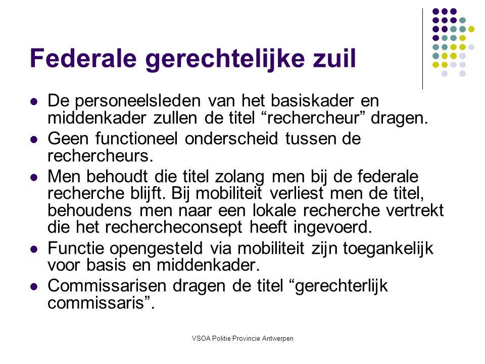 VSOA Politie Provincie Antwerpen Federale gerechtelijke zuil De personeelsleden van het basiskader en middenkader zullen de titel rechercheur dragen.