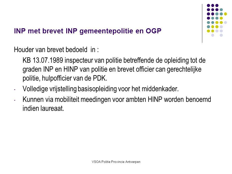 VSOA Politie Provincie Antwerpen INP met brevet INP gemeentepolitie en OGP Houder van brevet bedoeld in : KB 13.07.1989 inspecteur van politie betreffende de opleiding tot de graden INP en HINP van politie en brevet officier can gerechtelijke politie, hulpofficier van de PDK.