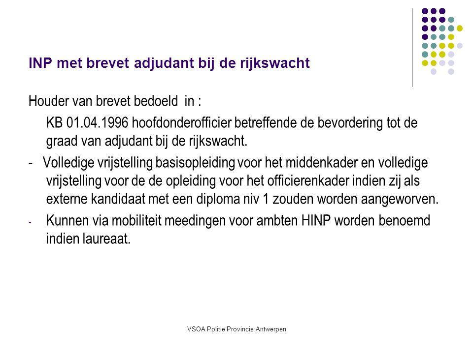 VSOA Politie Provincie Antwerpen INP met brevet adjudant bij de rijkswacht Houder van brevet bedoeld in : KB 01.04.1996 hoofdonderofficier betreffende de bevordering tot de graad van adjudant bij de rijkswacht.