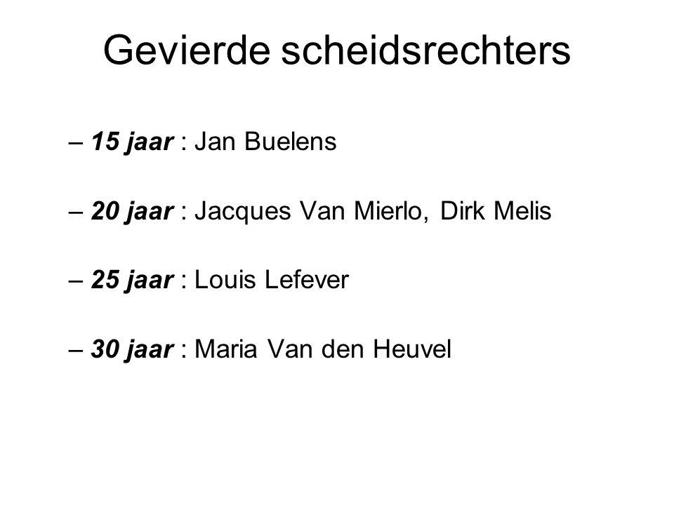 Gevierde scheidsrechters –15 jaar : Jan Buelens –20 jaar : Jacques Van Mierlo, Dirk Melis –25 jaar : Louis Lefever –30 jaar : Maria Van den Heuvel