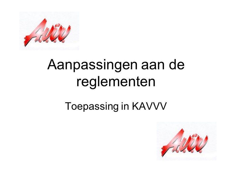 Aanpassingen aan de reglementen Toepassing in KAVVV