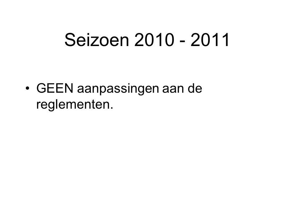 Seizoen 2010 - 2011 GEEN aanpassingen aan de reglementen.
