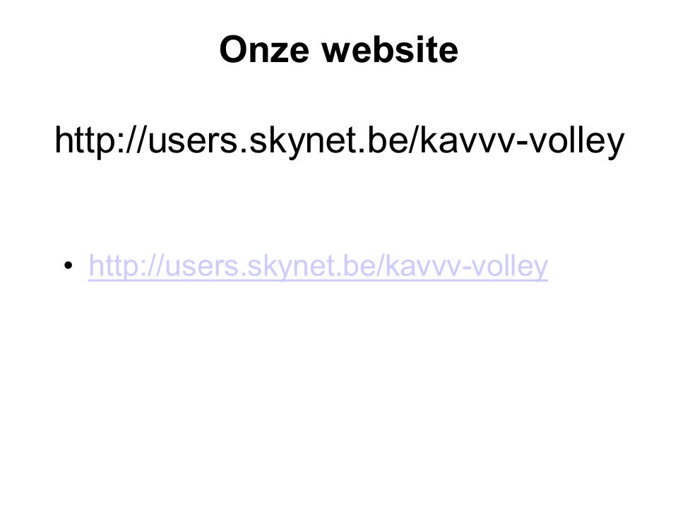 Onze website http://users.skynet.be/kavvv-volley http://users.skynet.be/kavvv-volley
