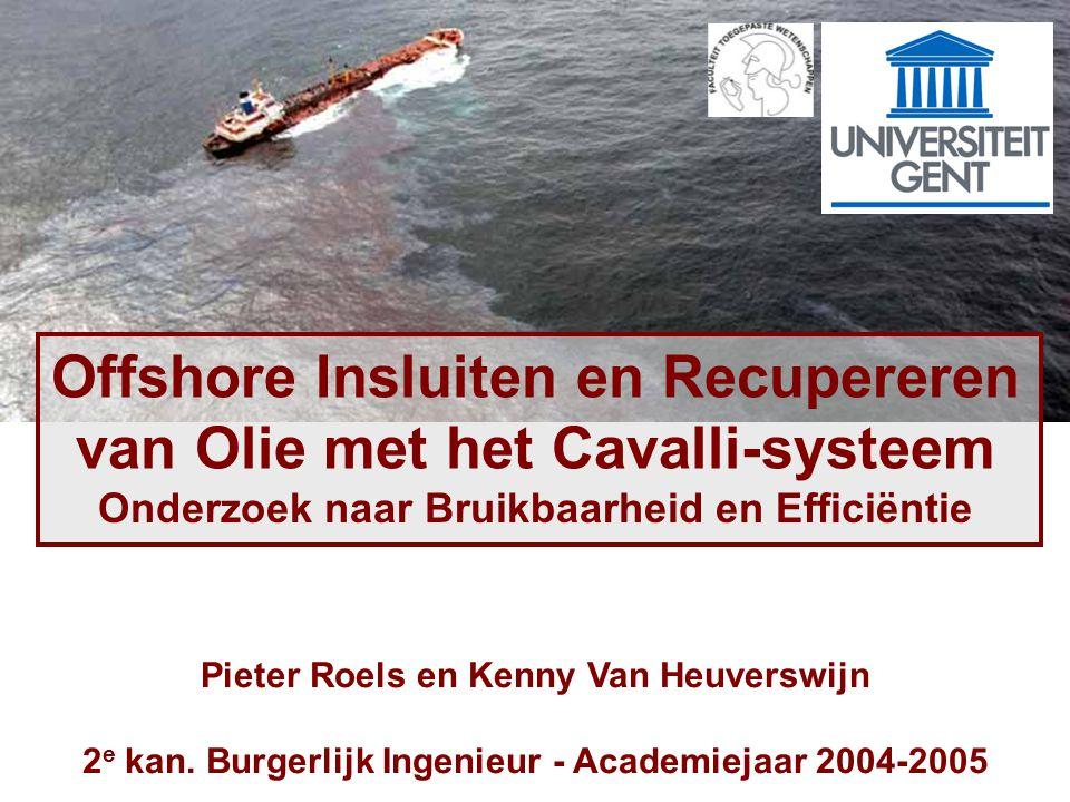 Offshore Insluiten en Recupereren van Olie met het Cavalli-systeem Onderzoek naar Bruikbaarheid en Efficiëntie Pieter Roels en Kenny Van Heuverswijn 2 e kan.