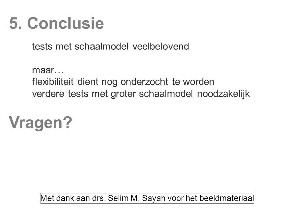 5. Conclusie tests met schaalmodel veelbelovend maar… flexibiliteit dient nog onderzocht te worden verdere tests met groter schaalmodel noodzakelijk M