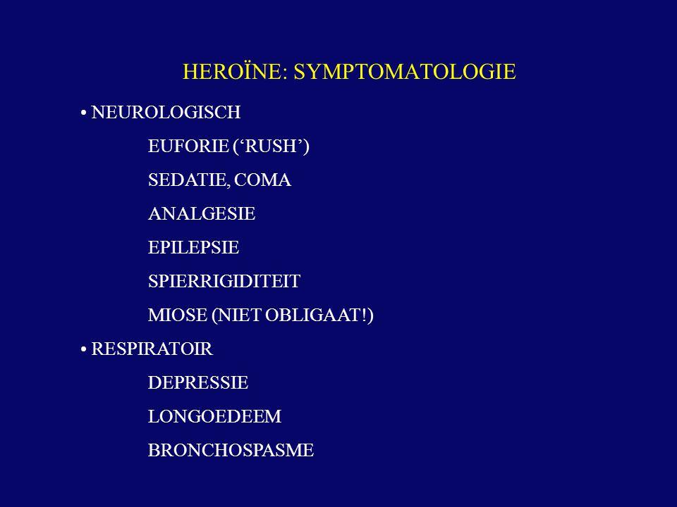 NEUROLOGISCH EUFORIE ('RUSH') SEDATIE, COMA ANALGESIE EPILEPSIE SPIERRIGIDITEIT MIOSE (NIET OBLIGAAT!) RESPIRATOIR DEPRESSIE LONGOEDEEM BRONCHOSPASME