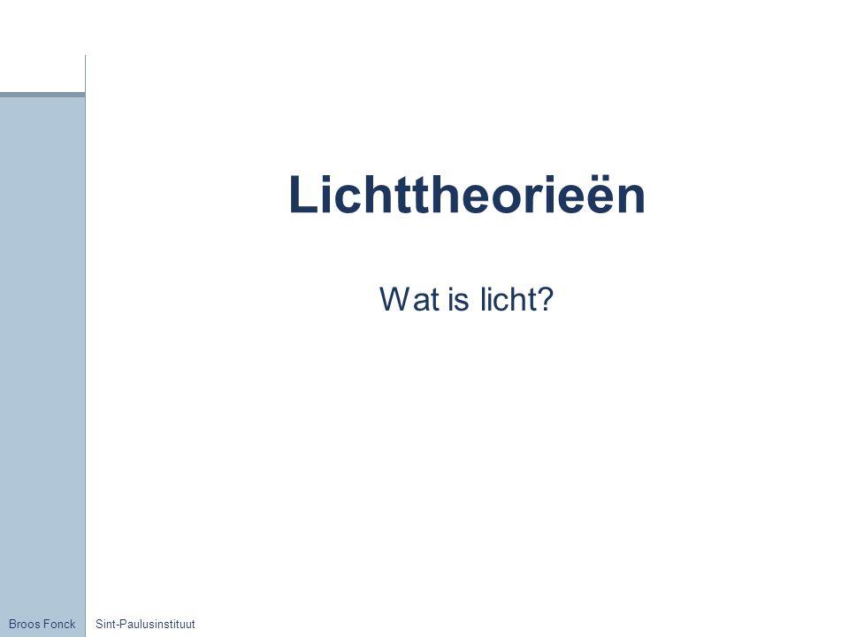 Broos Fonck Sint-Paulusinstituut Lichtbronnen Temperatuurstraling: warmte  licht Chemiluminescentie: chemische energie  licht Elektroluminescentie: elektrische energie  licht