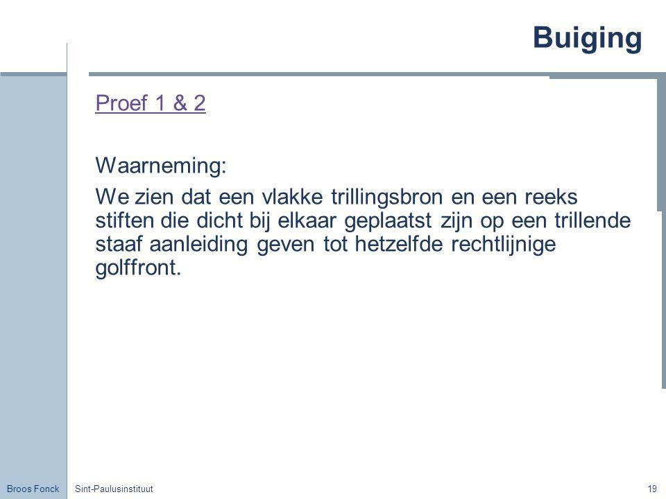 Broos Fonck Sint-Paulusinstituut19 Buiging Proef 1 & 2 Waarneming: We zien dat een vlakke trillingsbron en een reeks stiften die dicht bij elkaar gepl