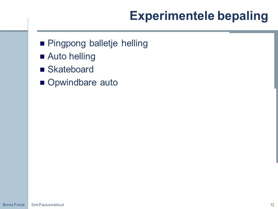 Broos Fonck Sint-Paulusinstituut12 Experimentele bepaling Pingpong balletje helling Auto helling Skateboard Opwindbare auto