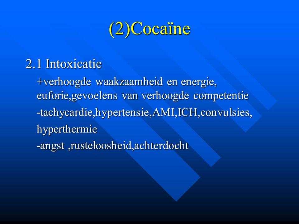 (2)Cocaïne 2.1 Intoxicatie +verhoogde waakzaamheid en energie, euforie,gevoelens van verhoogde competentie -tachycardie,hypertensie,AMI,ICH,convulsies