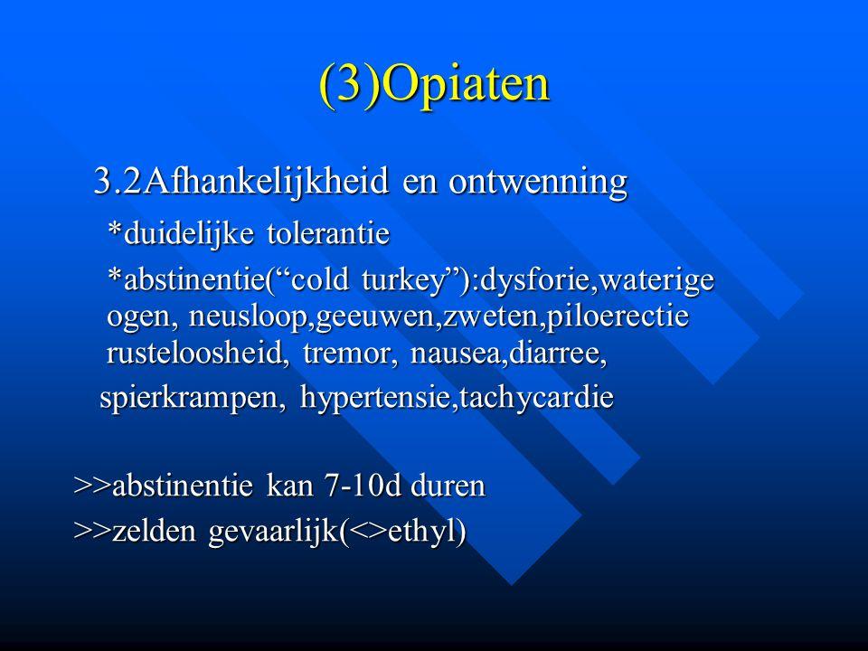 """(3)Opiaten 3.2Afhankelijkheid en ontwenning 3.2Afhankelijkheid en ontwenning *duidelijke tolerantie *abstinentie(""""cold turkey""""):dysforie,waterige ogen"""