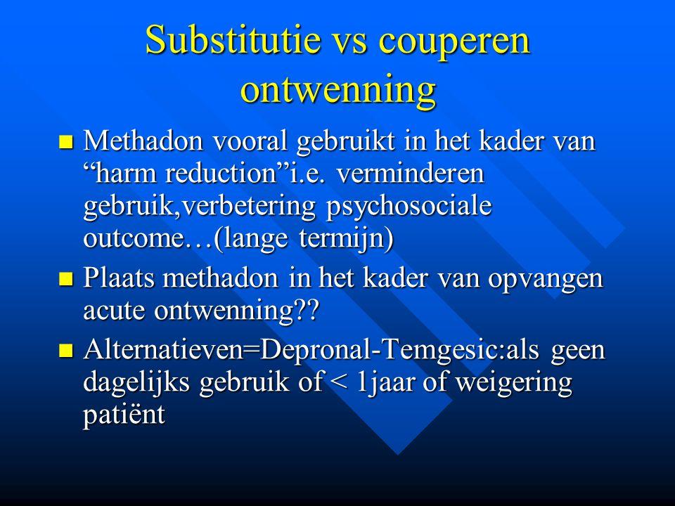 """Substitutie vs couperen ontwenning Methadon vooral gebruikt in het kader van """"harm reduction""""i.e. verminderen gebruik,verbetering psychosociale outcom"""