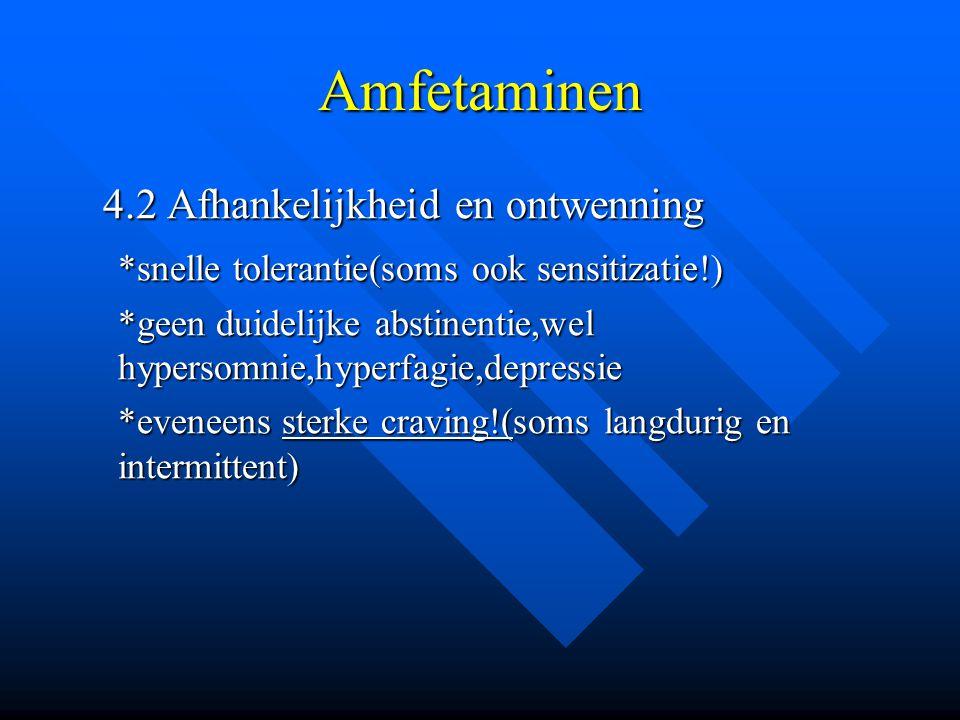 Amfetaminen 4.2 Afhankelijkheid en ontwenning 4.2 Afhankelijkheid en ontwenning *snelle tolerantie(soms ook sensitizatie!) *geen duidelijke abstinenti