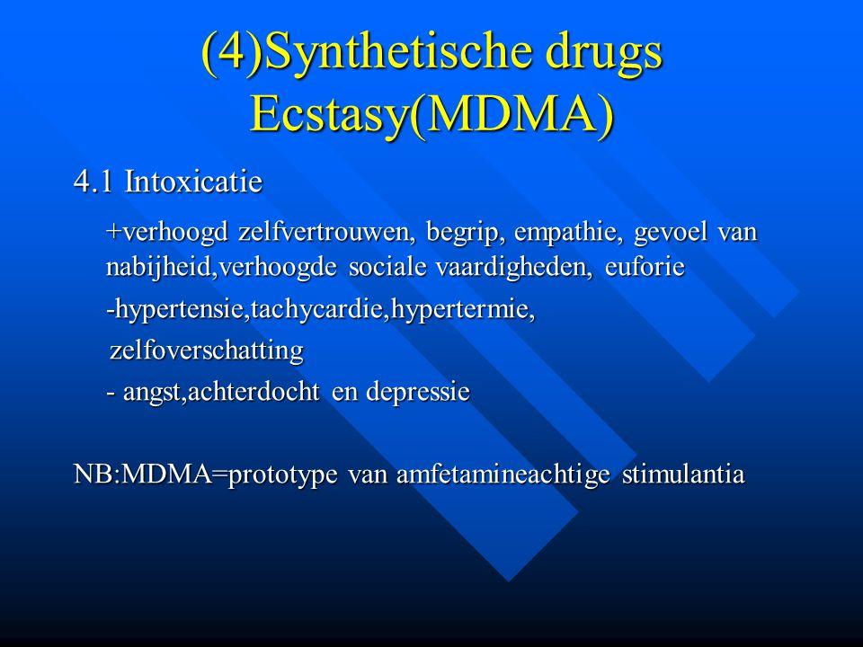 (4)Synthetische drugs Ecstasy(MDMA) 4.1 Intoxicatie +verhoogd zelfvertrouwen, begrip, empathie, gevoel van nabijheid,verhoogde sociale vaardigheden, e