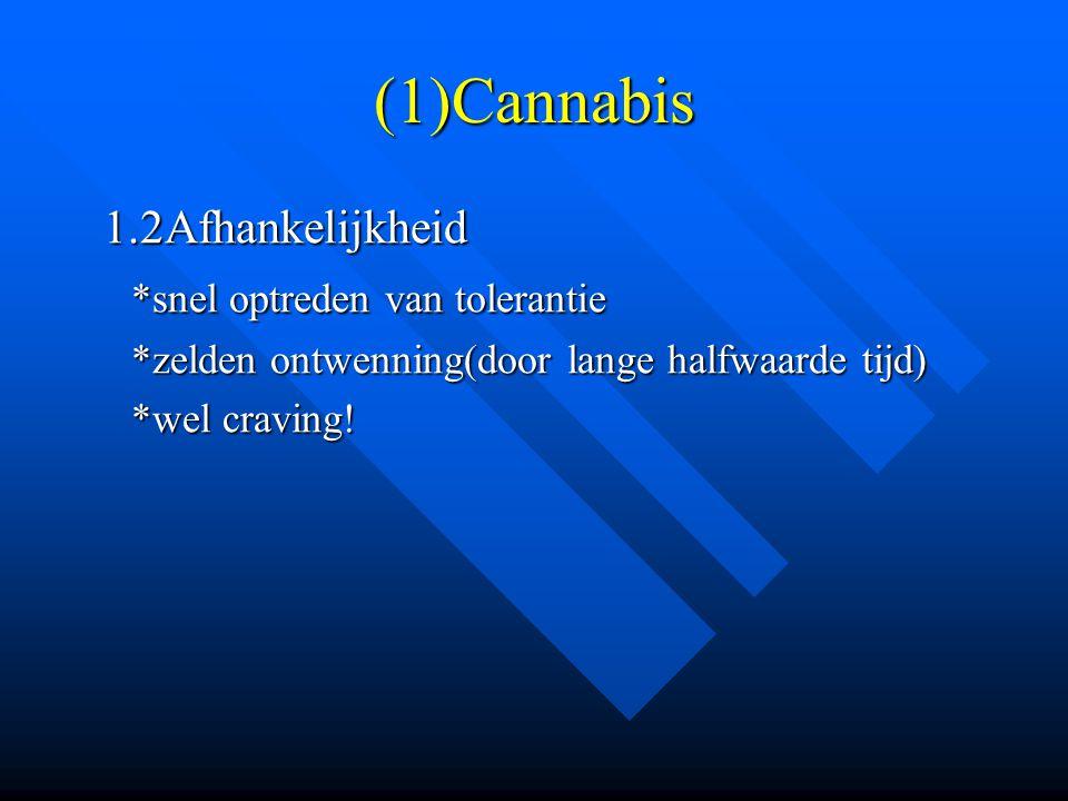 (1)Cannabis 1.2Afhankelijkheid 1.2Afhankelijkheid *snel optreden van tolerantie *zelden ontwenning(door lange halfwaarde tijd) *wel craving!