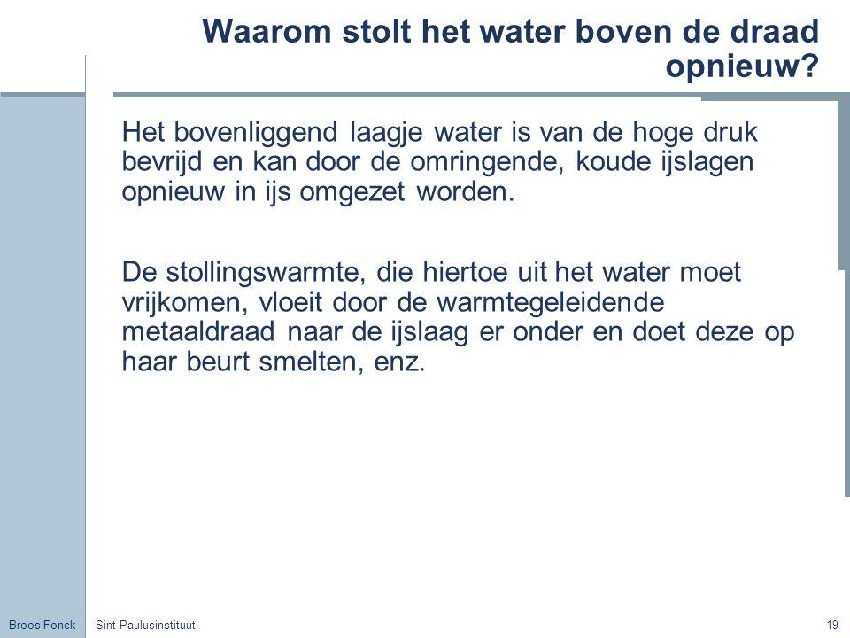 Broos Fonck Sint-Paulusinstituut19 Waarom stolt het water boven de draad opnieuw? Het bovenliggend laagje water is van de hoge druk bevrijd en kan doo