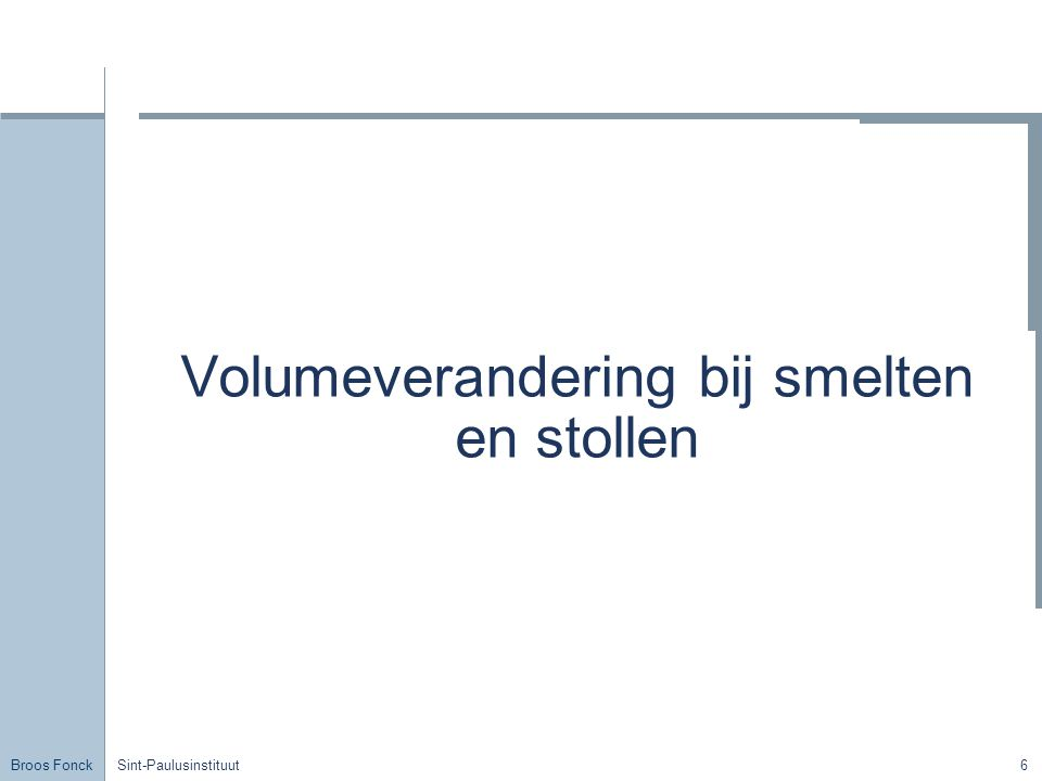 Broos Fonck Sint-Paulusinstituut7 Proef We verwarmen zo regelmatig mogelijk een proefbuisje met paraffine, tot ze helemaal gesmolten is.