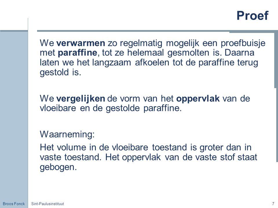Broos Fonck Sint-Paulusinstituut7 Proef We verwarmen zo regelmatig mogelijk een proefbuisje met paraffine, tot ze helemaal gesmolten is. Daarna laten