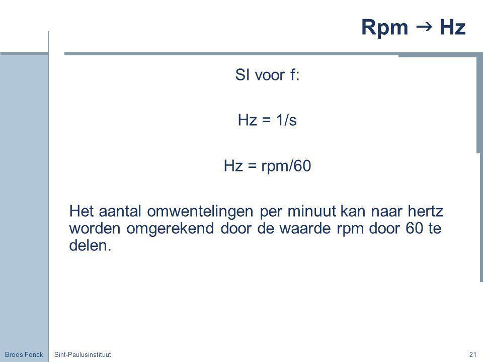 Broos Fonck Sint-Paulusinstituut21 Rpm  Hz SI voor f: Hz = 1/s Hz = rpm/60 Het aantal omwentelingen per minuut kan naar hertz worden omgerekend door