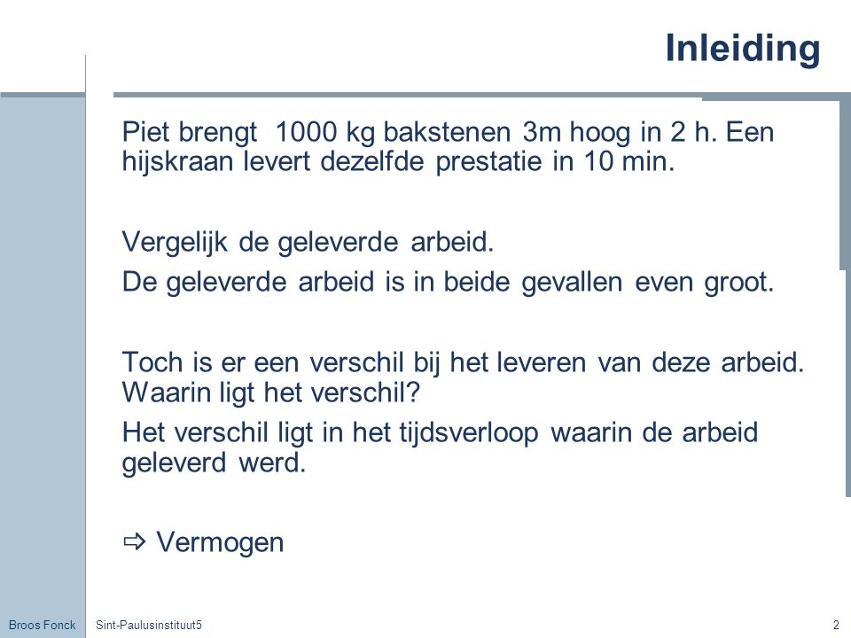 Broos Fonck Sint-Paulusinstituut52 Inleiding Piet brengt 1000 kg bakstenen 3m hoog in 2 h.