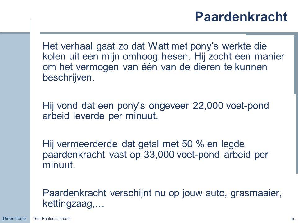 Broos Fonck Sint-Paulusinstituut56 Paardenkracht Het verhaal gaat zo dat Watt met pony's werkte die kolen uit een mijn omhoog hesen.