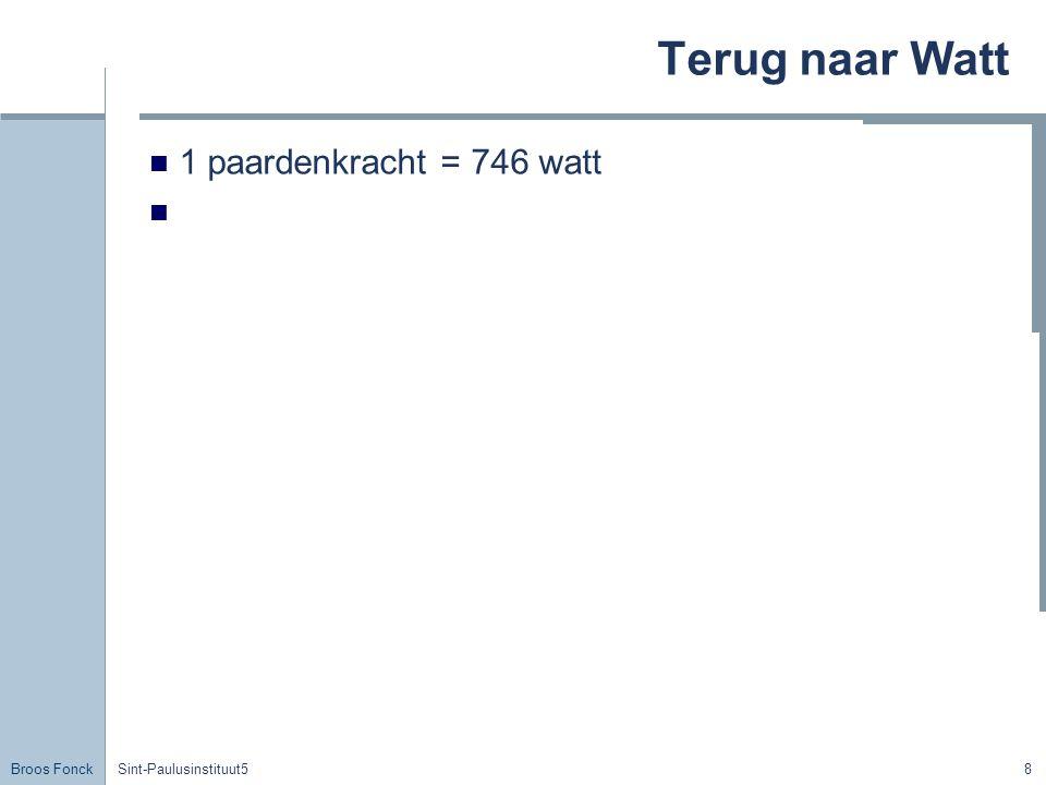 Broos Fonck Sint-Paulusinstituut58 Terug naar Watt 1 paardenkracht = 746 watt