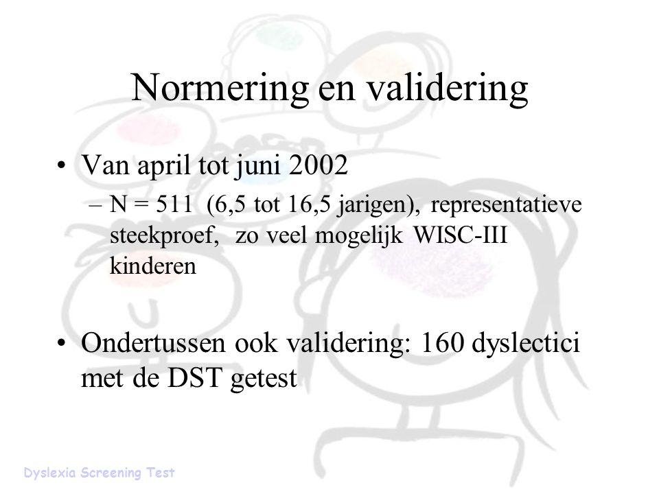Normering en validering Van april tot juni 2002 –N = 511 (6,5 tot 16,5 jarigen), representatieve steekproef, zo veel mogelijk WISC-III kinderen Ondert