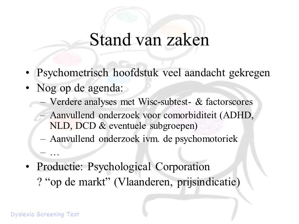 Stand van zaken Psychometrisch hoofdstuk veel aandacht gekregen Nog op de agenda: –Verdere analyses met Wisc-subtest- & factorscores –Aanvullend onder