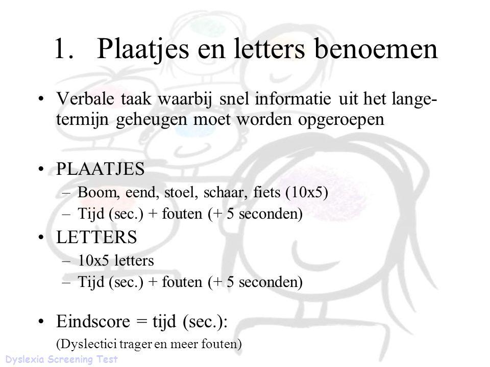 1.Plaatjes en letters benoemen Verbale taak waarbij snel informatie uit het lange- termijn geheugen moet worden opgeroepen PLAATJES –Boom, eend, stoel