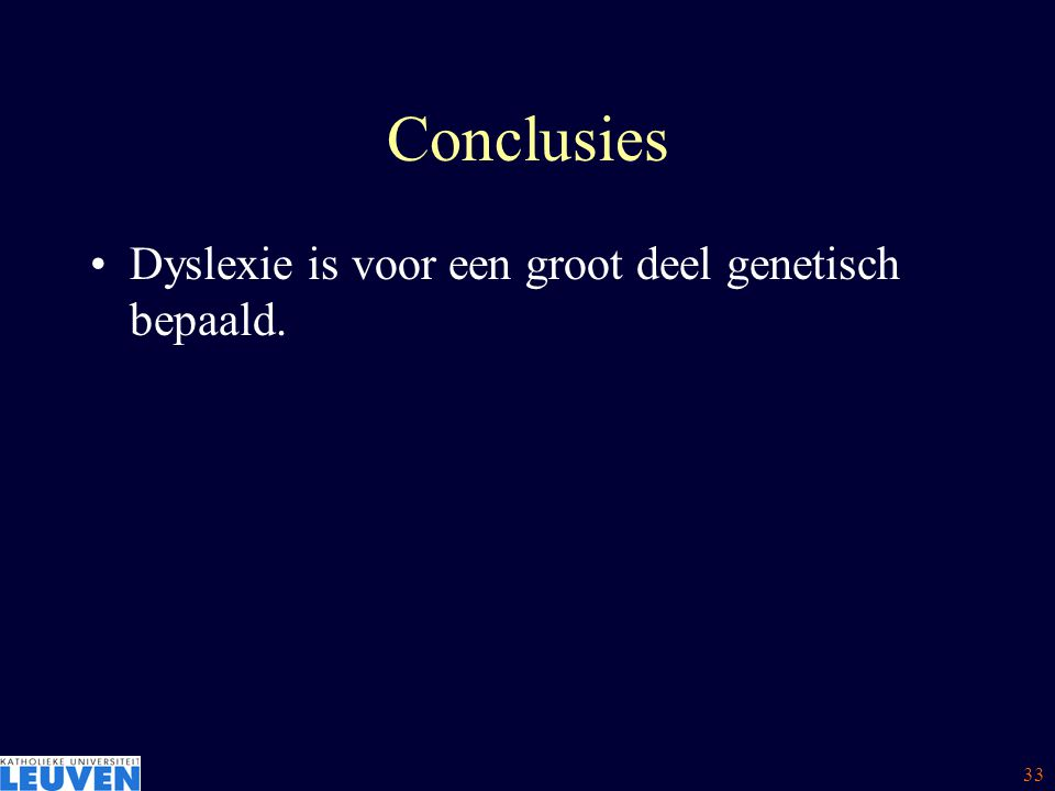 33 Conclusies Dyslexie is voor een groot deel genetisch bepaald.