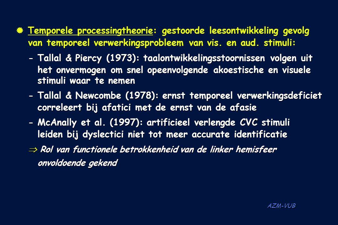 AZM-VUB  Temporele processingtheorie: gestoorde leesontwikkeling gevolg van temporeel verwerkingsprobleem van vis. en aud. stimuli: -Tallal & Piercy