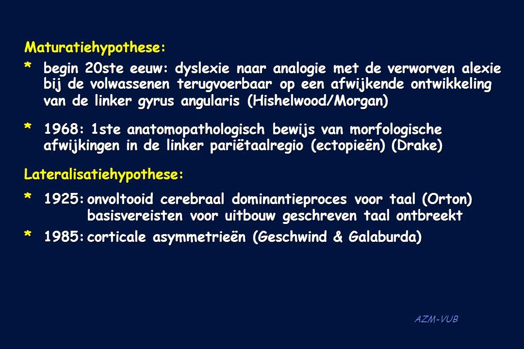 AZM-VUB Maturatiehypothese: *begin 20ste eeuw: dyslexie naar analogie met de verworven alexie bij de volwassenen terugvoerbaar op een afwijkende ontwi