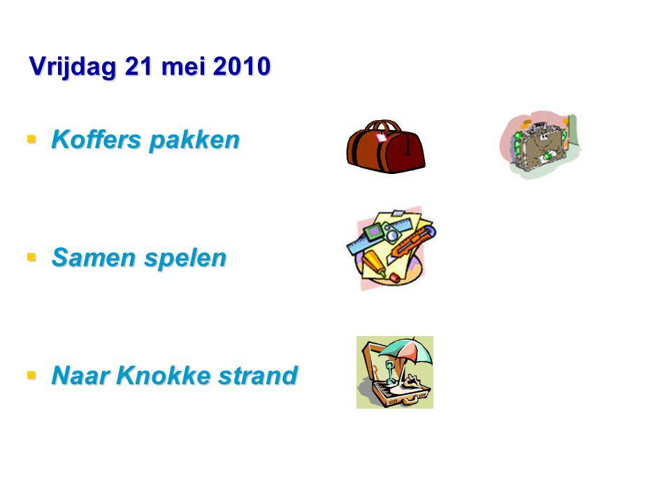 Vrijdag 21 mei 2010  Koffers pakken  Samen spelen  Naar Knokke strand
