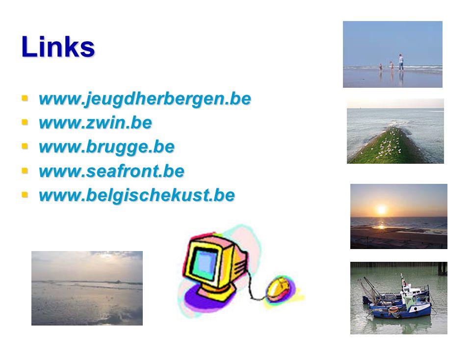 Links  www.jeugdherbergen.be  www.zwin.be  www.brugge.be  www.seafront.be  www.belgischekust.be