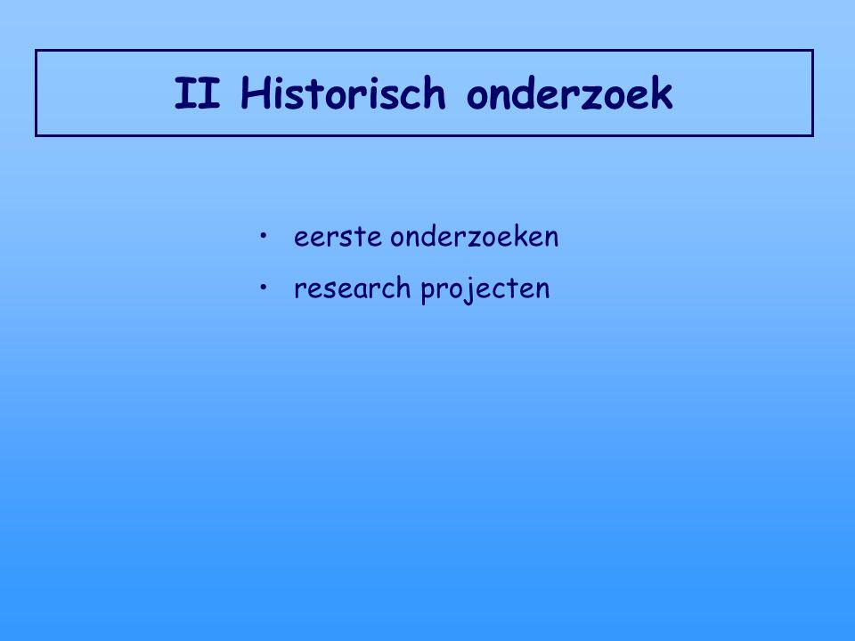 II Historisch onderzoek eerste onderzoeken research projecten
